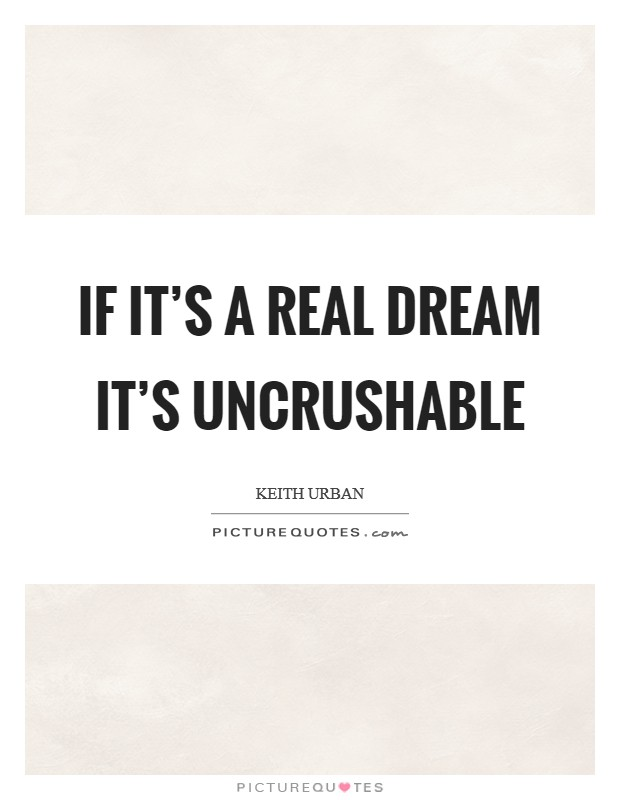 If it's a real dream it's uncrushable Picture Quote #1