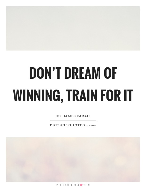 Don't dream of winning, train for it Picture Quote #1