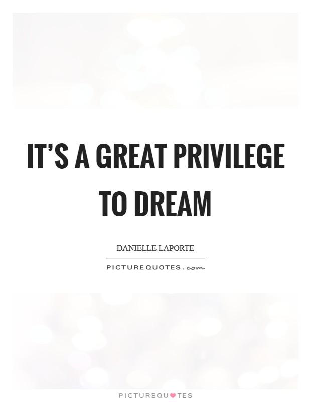 It's a great privilege to dream Picture Quote #1