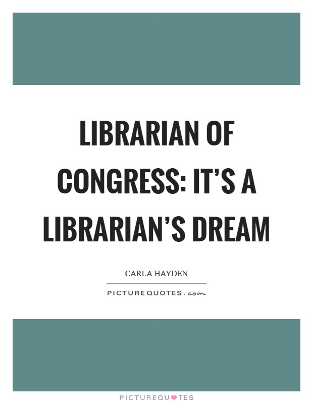Librarian of Congress: It's a librarian's dream Picture Quote #1