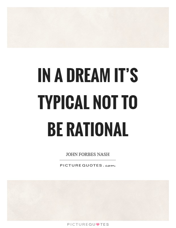 In a dream it's typical not to be rational Picture Quote #1