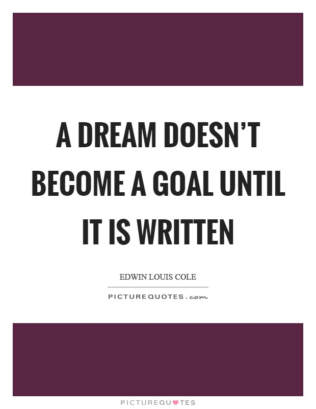 A dream doesn't become a goal until it is written Picture Quote #1