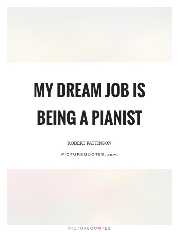 My dream job is being a pianist Picture Quote #1