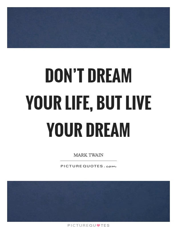 Don't dream your life, but live your dream Picture Quote #1