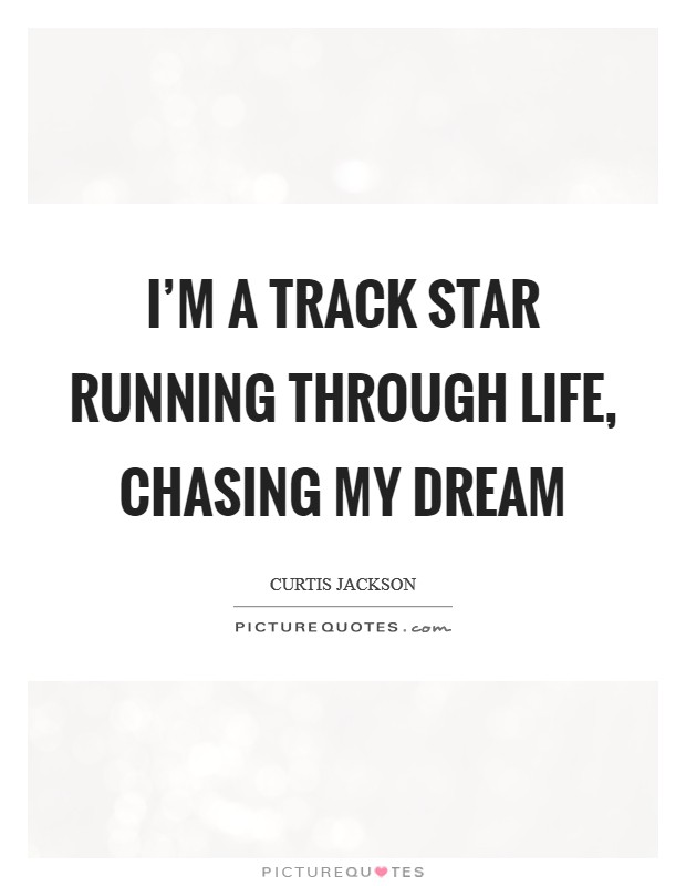 I'm a track star running through life, chasing my dream Picture Quote #1