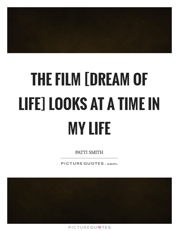 The film [Dream of Life] looks at a time in my life Picture Quote #1
