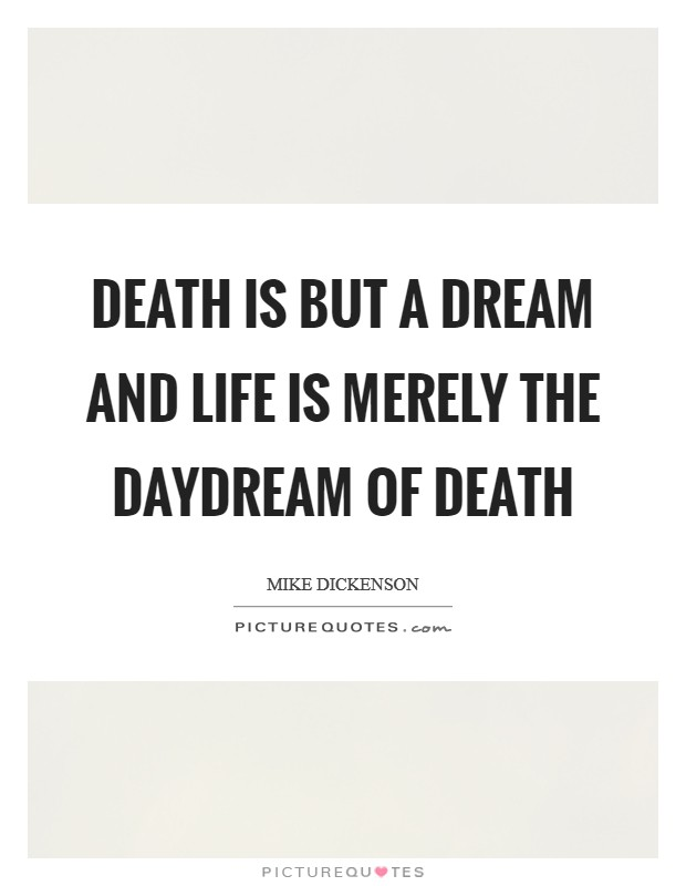 Death is but a dream and life is merely the daydream of death Picture Quote #1