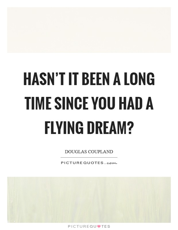 Hasn't it been a long time since you had a flying dream? Picture Quote #1