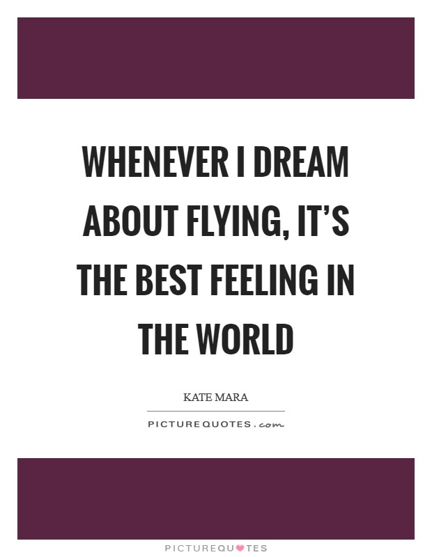 Whenever I dream about flying, it's the best feeling in the world Picture Quote #1