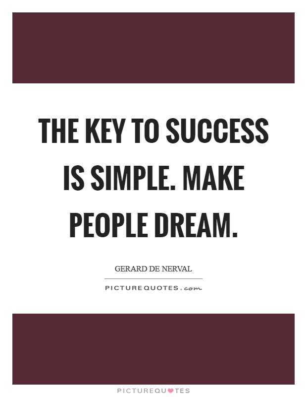 The key to success is simple. Make people dream Picture Quote #1