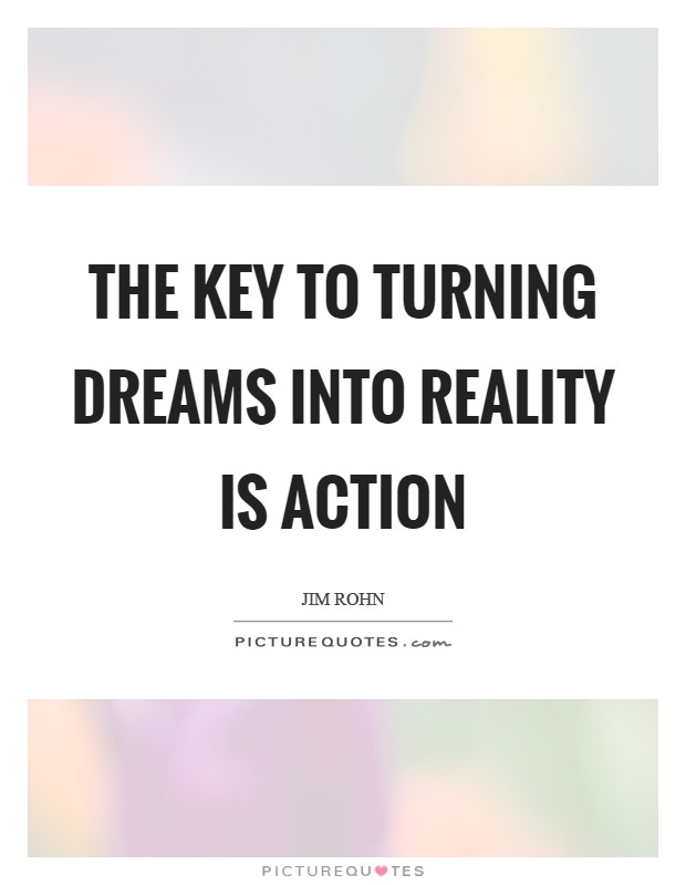The key to turning dreams into reality is action Picture Quote #1