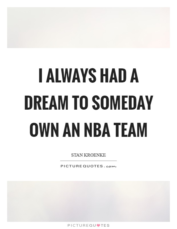 I always had a dream to someday own an NBA team Picture Quote #1