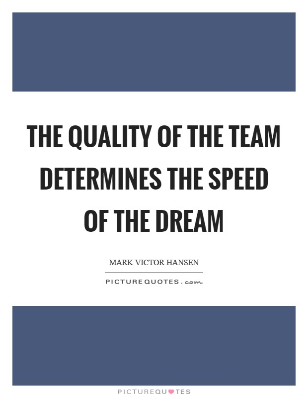 The quality of the team determines the speed of the dream Picture Quote #1
