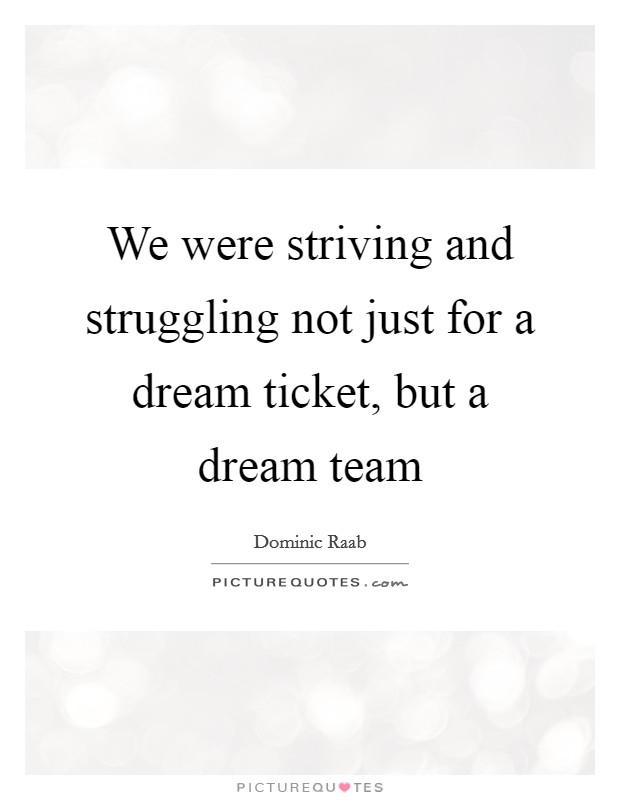 We were striving and struggling not just for a dream ticket, but a dream team Picture Quote #1