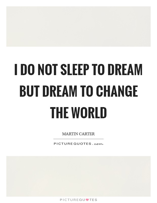 I do not sleep to dream but dream to change the world Picture Quote #1