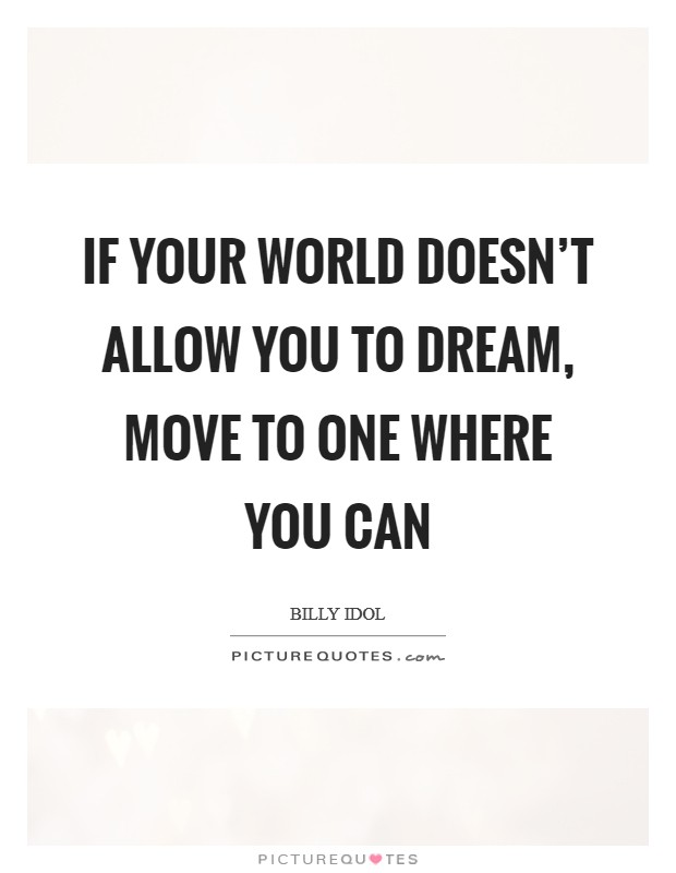 If your world doesn't allow you to dream, move to one where you can Picture Quote #1