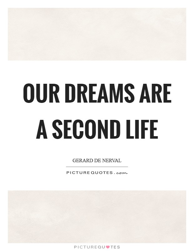 Our dreams are a second life Picture Quote #1