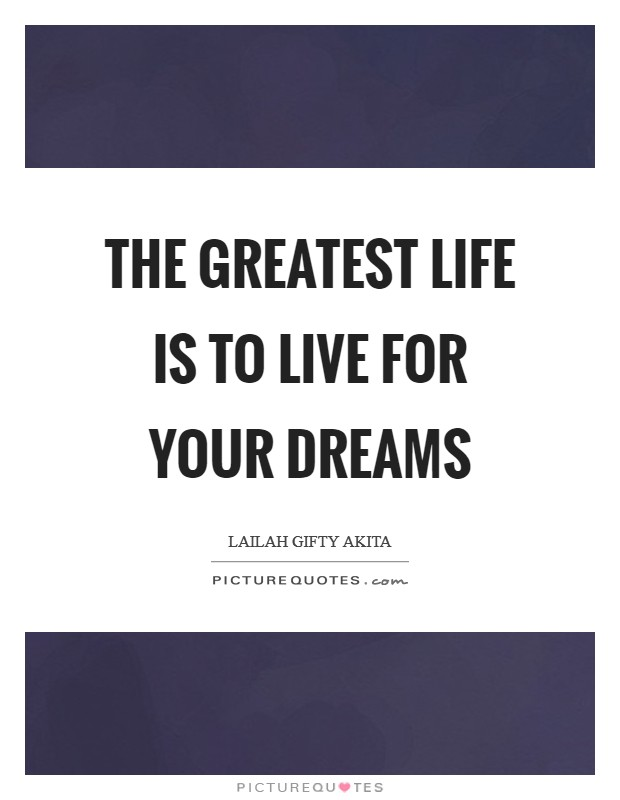 The greatest life is to live for your dreams Picture Quote #1