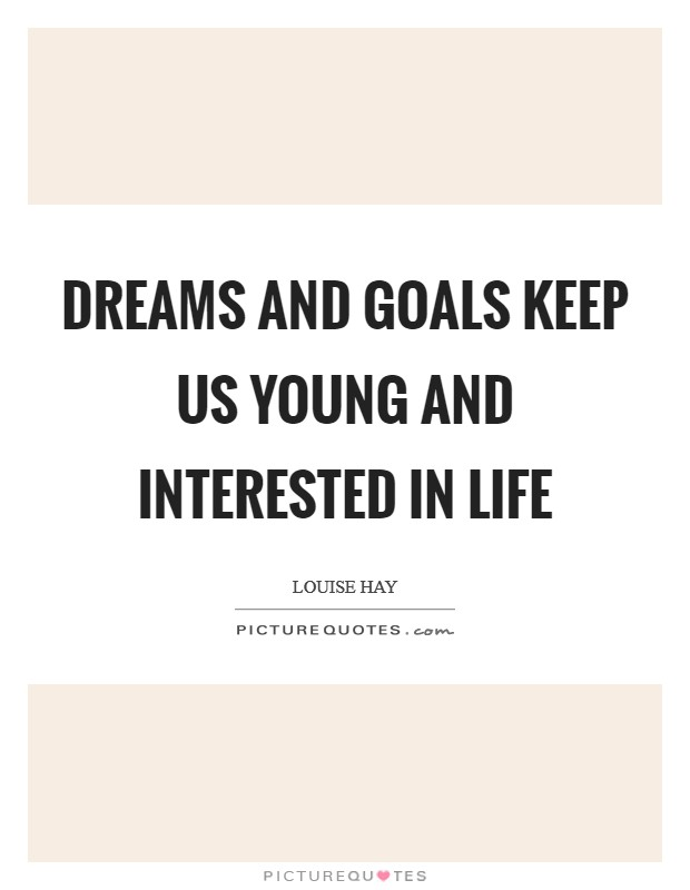 Dreams and goals keep us young and interested in life Picture Quote #1