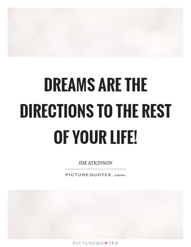 Dreams are the directions to the rest of your life! Picture Quote #1