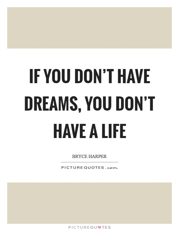 If you don't have dreams, you don't have a life Picture Quote #1