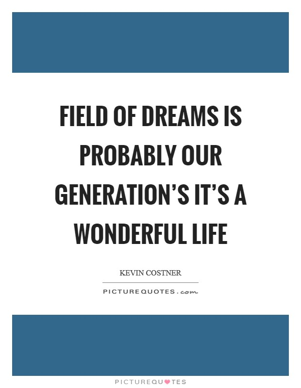 Field of Dreams is probably our generation's It's A Wonderful Life Picture Quote #1