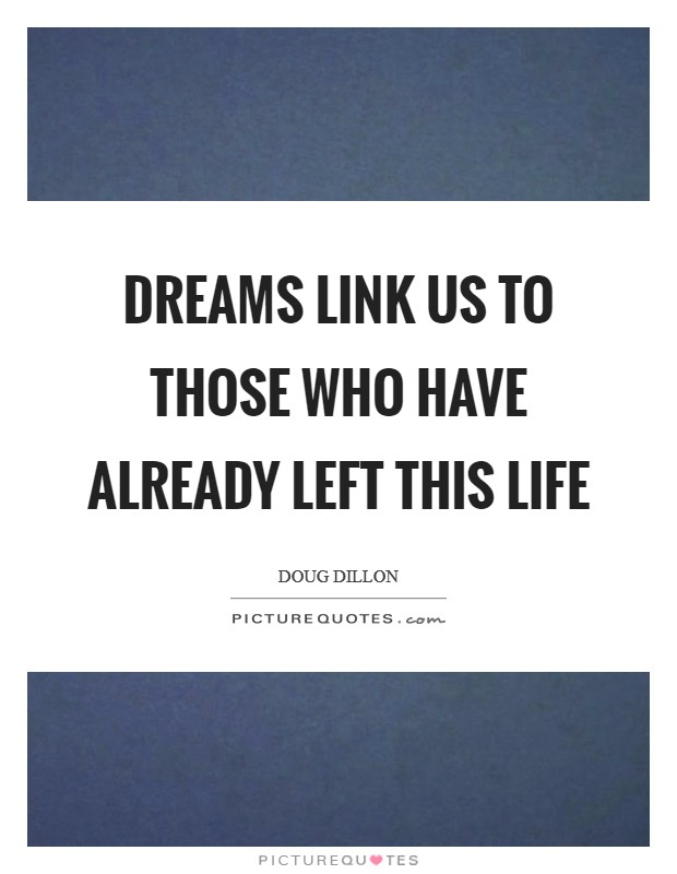 Dreams link us to those who have already left this life Picture Quote #1