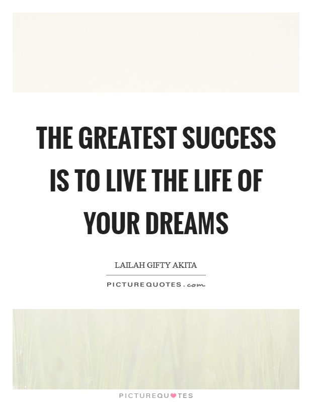 The greatest success is to live the life of your dreams Picture Quote #1
