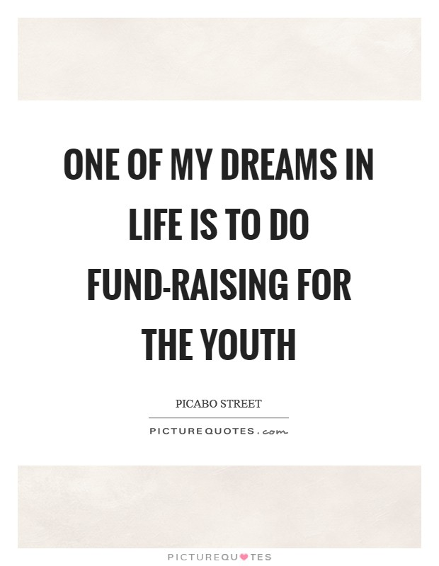 One of my dreams in life is to do fund-raising for the youth Picture Quote #1