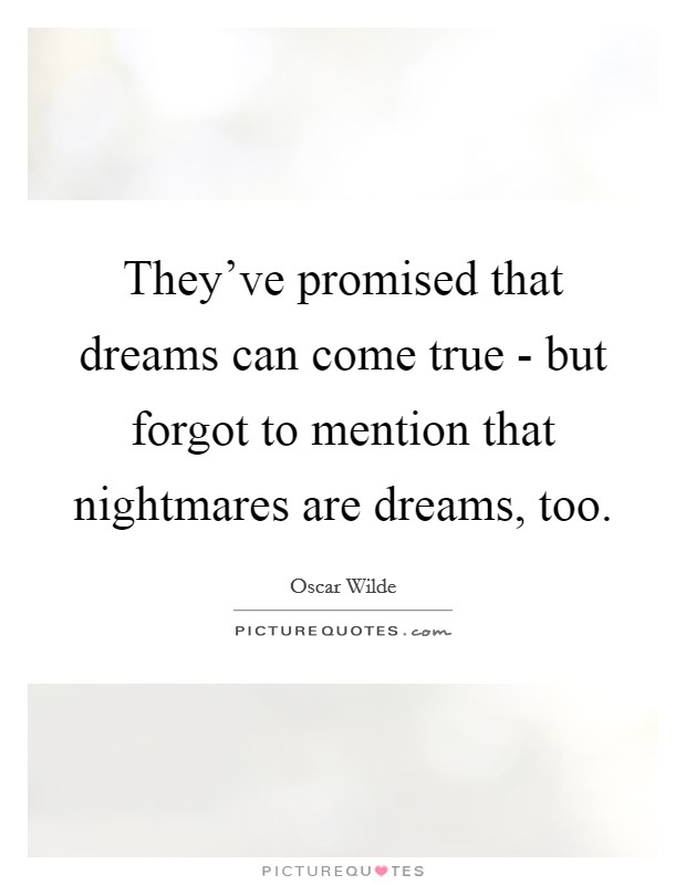 They've promised that dreams can come true - but forgot to mention that nightmares are dreams, too Picture Quote #1
