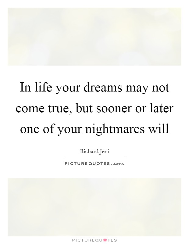In life your dreams may not come true, but sooner or later one of your nightmares will Picture Quote #1