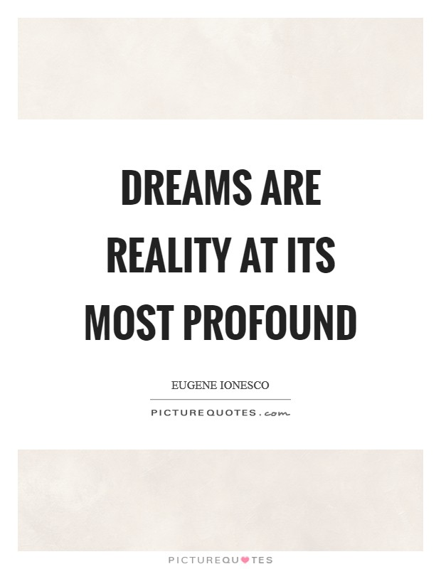 Dreams are reality at its most profound Picture Quote #1