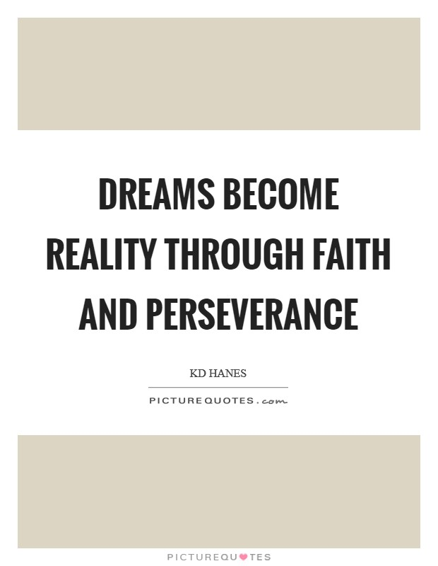 Dreams become reality through faith and perseverance Picture Quote #1