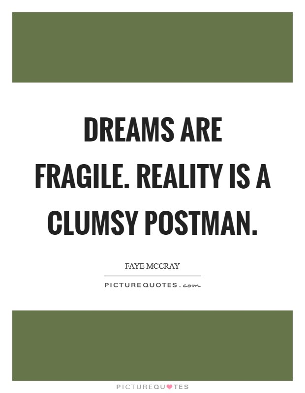 Dreams are fragile. Reality is a clumsy postman Picture Quote #1