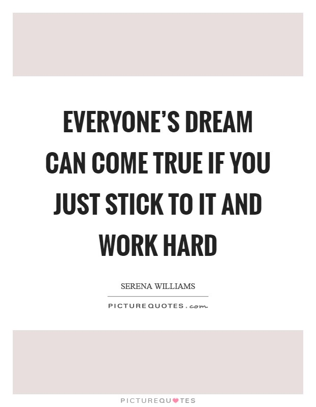 Everyone's dream can come true if you just stick to it and work hard Picture Quote #1
