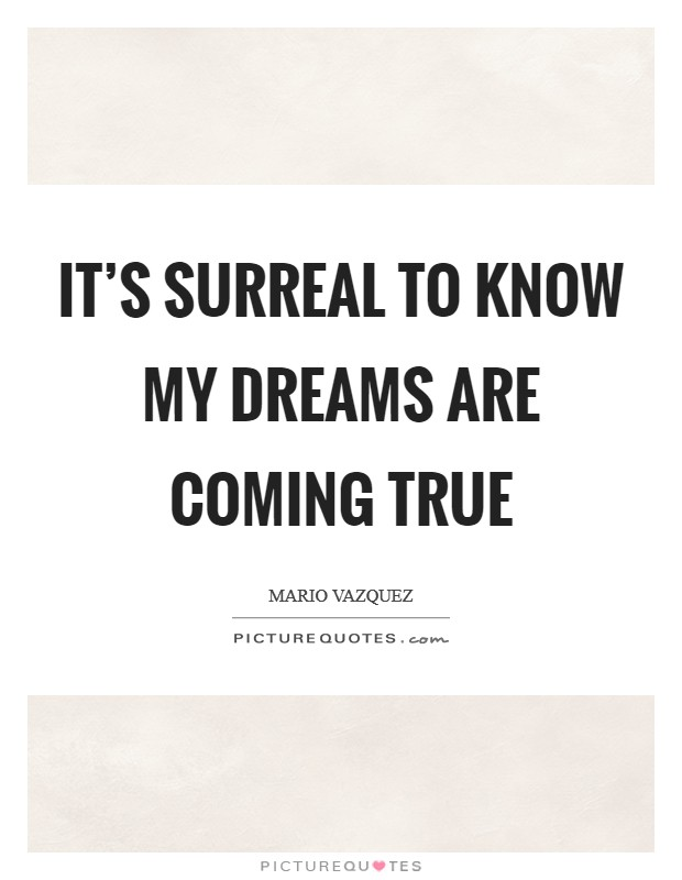 It's surreal to know my dreams are coming true Picture Quote #1