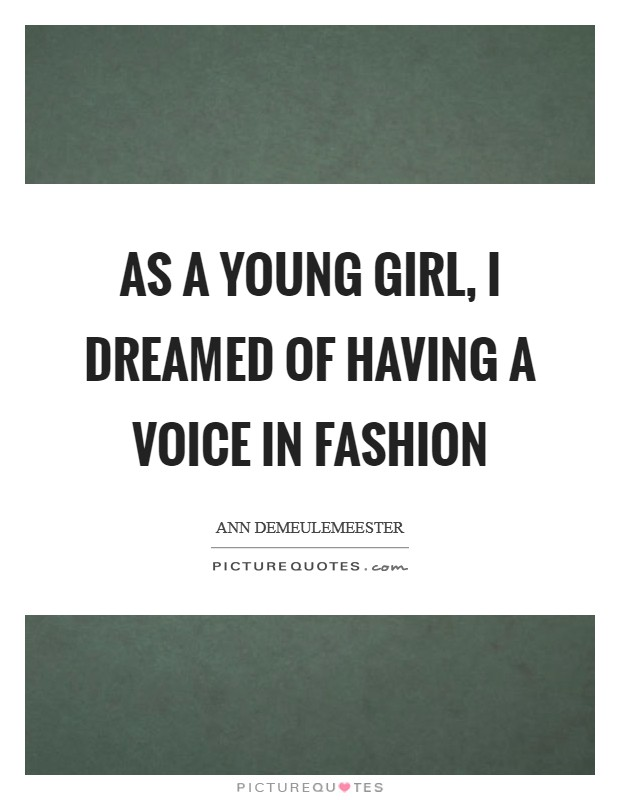 As a young girl, I dreamed of having a voice in fashion Picture Quote #1