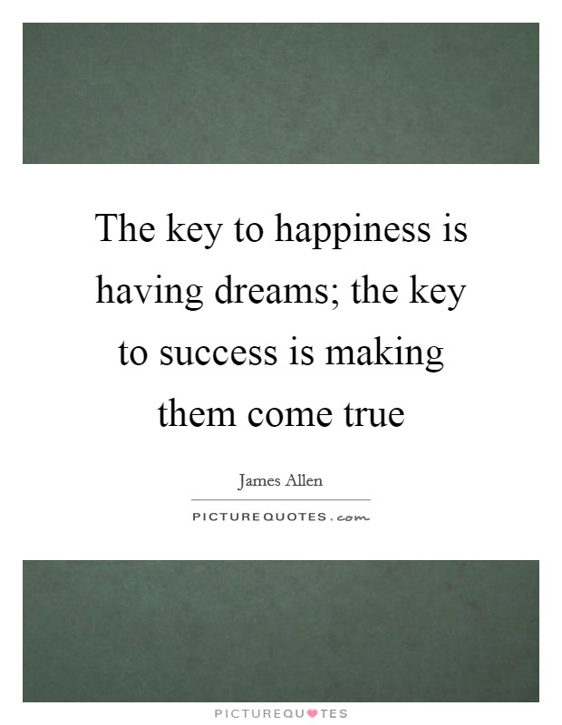 The key to happiness is having dreams; the key to success is making them come true Picture Quote #1