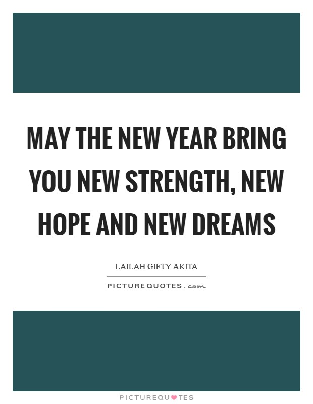 May the New Year bring you new strength, new hope and new dreams ...