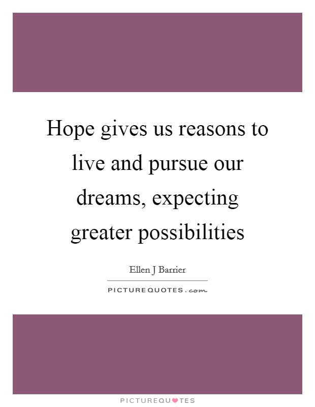 our dreams give us hope essay Hopes and dreams essay 1 i hope and i dream therefore i had to deny the offer since my family had decided to move to the united states of america.