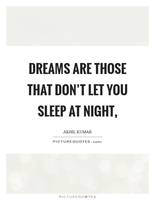 Dreams are those that don't let you sleep at night, Picture Quote #1