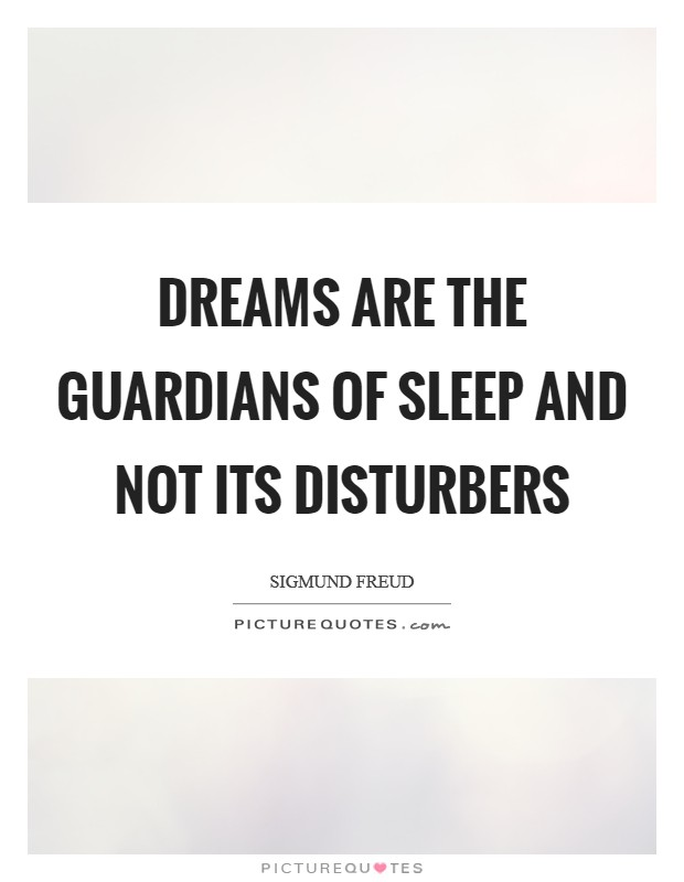 Dreams are the guardians of sleep and not its disturbers Picture Quote #1