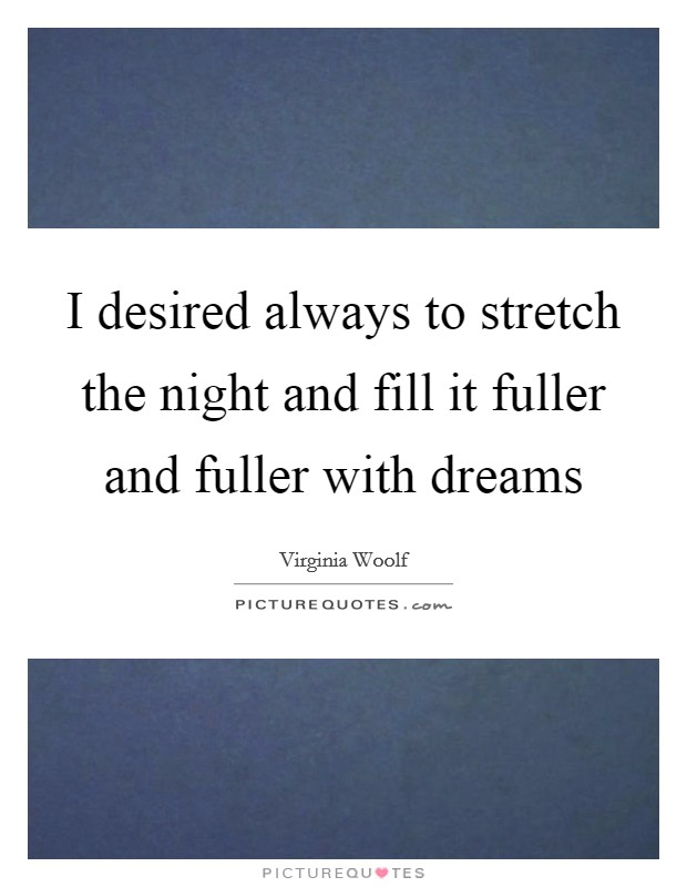 I desired always to stretch the night and fill it fuller and fuller with dreams Picture Quote #1