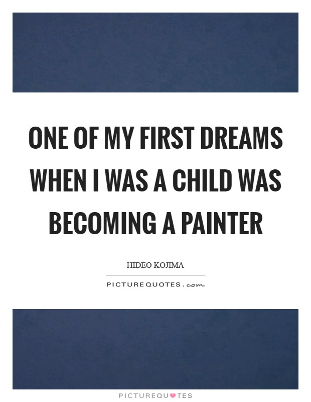 One of my first dreams when I was a child was becoming a painter Picture Quote #1