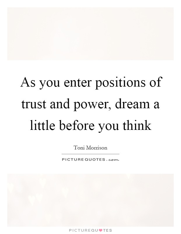 As you enter positions of trust and power, dream a little before you think Picture Quote #1