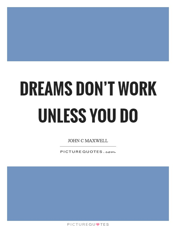 Dreams don't work unless you do Picture Quote #1