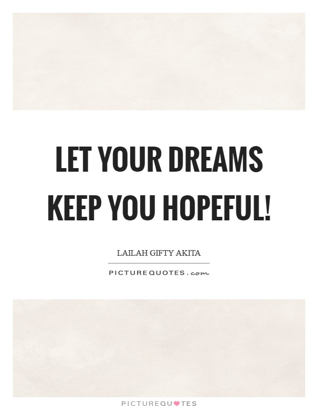 Let your dreams keep you hopeful! Picture Quote #1