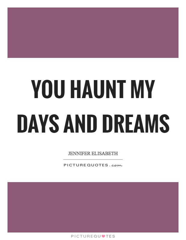 You haunt my days and dreams Picture Quote #1