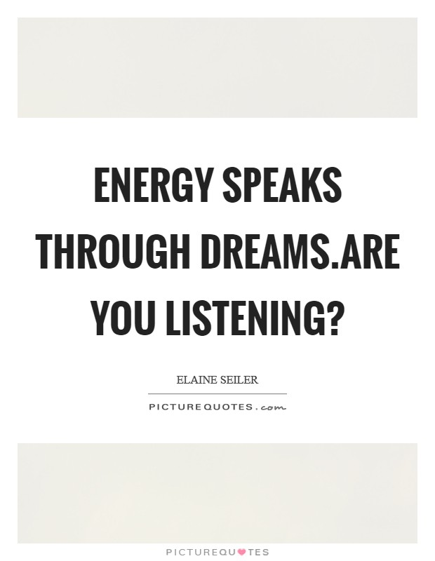 Energy speaks through dreams.are you listening? Picture Quote #1