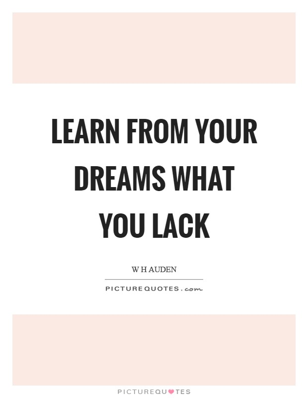 Learn from your dreams what you lack Picture Quote #1